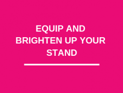 EQUIP AND BRIGHTEN UP YOUR STAND